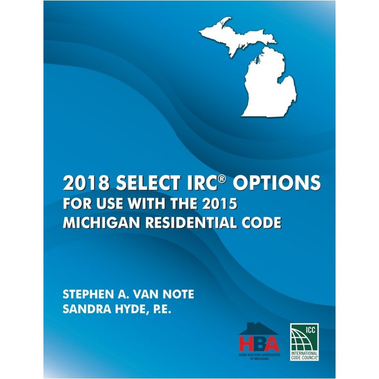 2018 Select IRC Options for Use with the 2015 Michigan Residential Code - ISBN#9781609838560