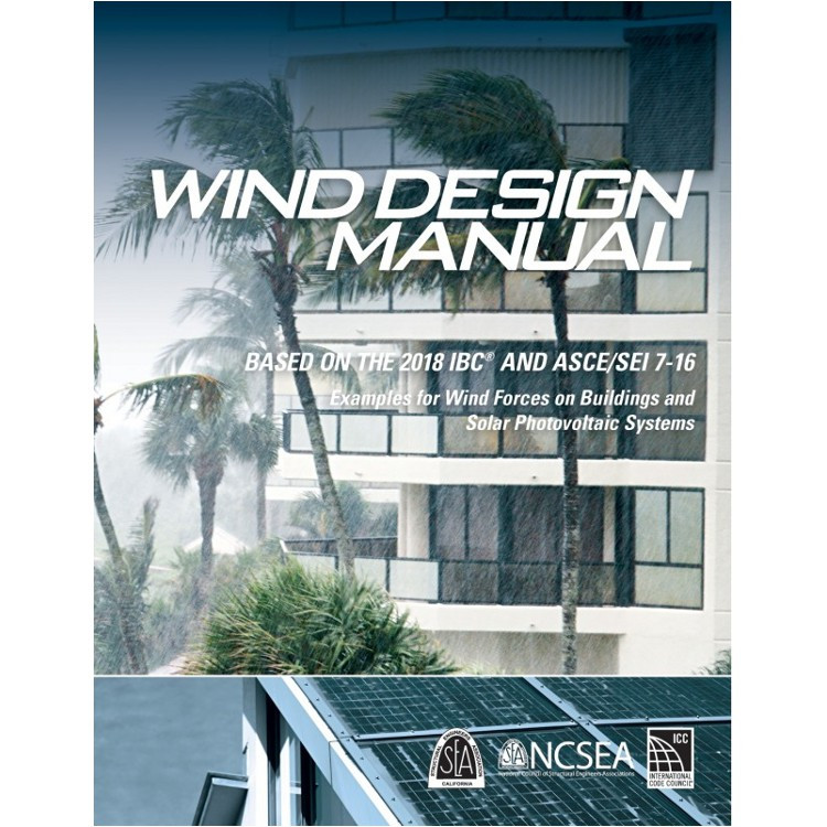Wind Design Manual Based on the 2018 IBC and ASCE/SEI 7-16 Examples for Wind Forces on Buildings and Solar Photovoltaic Systems - ISBN#9781609838218