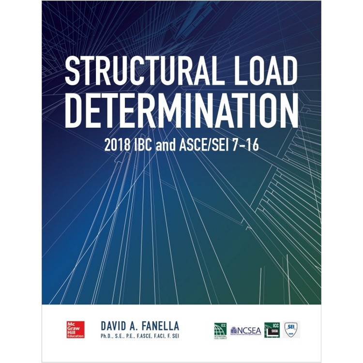 Structural Load Determination: 2018 IBC and ASCE/SEI 7-16 - ISBN#9781260135626