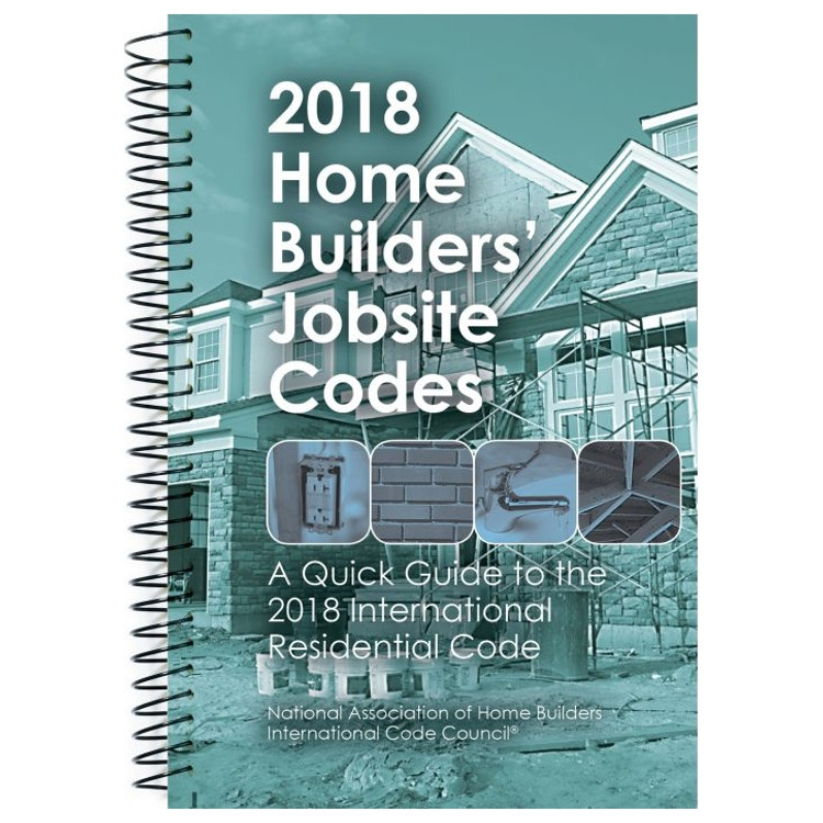 2018 Home Builders' Jobsite Codes: A Quick Guide to the 2018 International Residential Code - ISBN#9780867187687