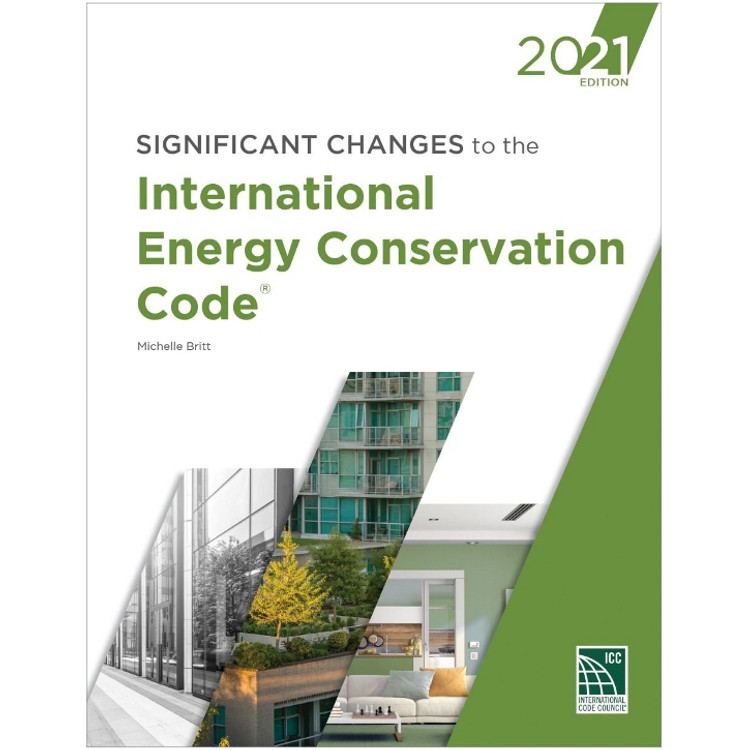 Significant Changes to the International Energy Conservation Code 2021-ISBN#9781952468223