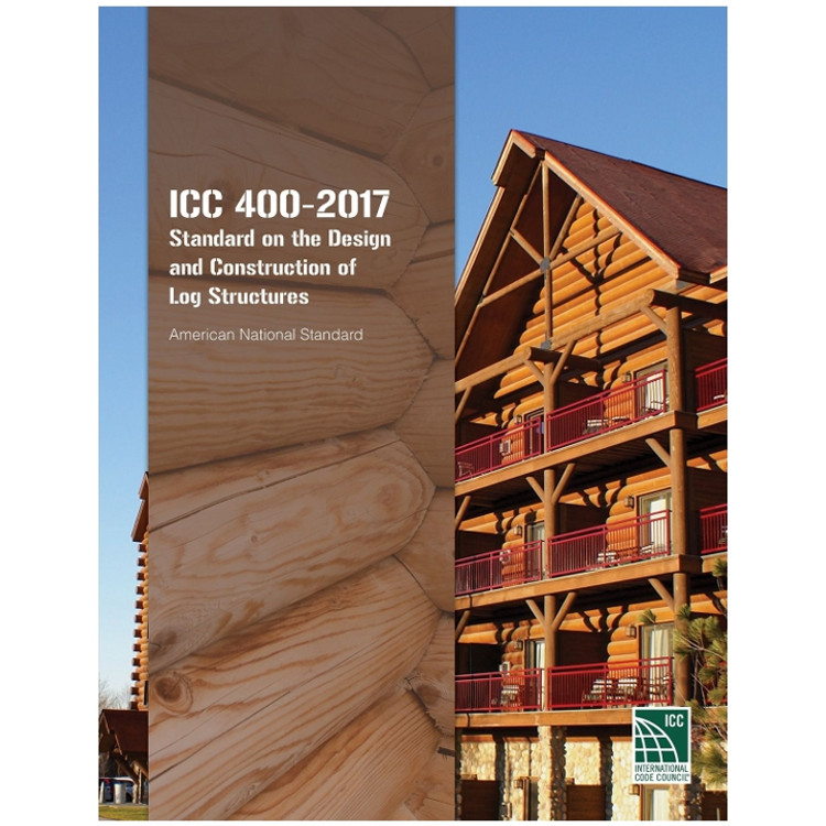 ICC 400-2017: Standard on the Design and Construction of Log Structures - ISBN#9781609837822
