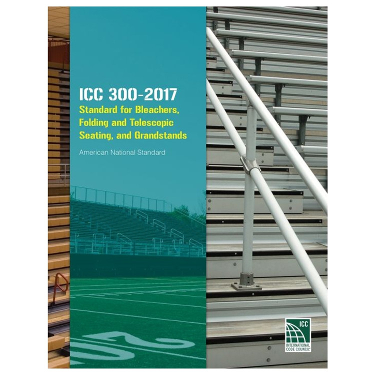 ICC 300-2017: Standard for Bleachers, Folding and Telescopic Seating, and Grandstands - ISBN#9781609837815