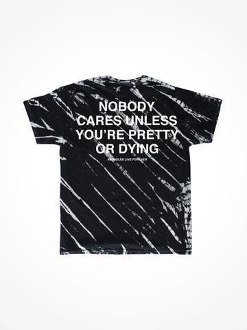 NOBODY CARES UNLESS YOURE PRETTY OR DYING • Groundbreak Tie Dye Tee