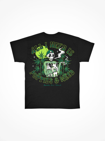 PUPPIES AND WEED IS ALL I NEED • Black Tee