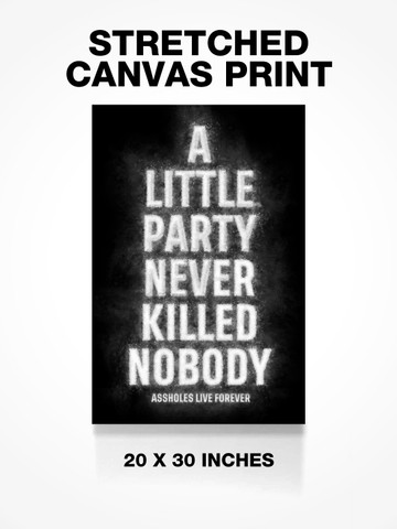 A LITTLE PARTY NEVER KILLED NOBDOY • Canvas Print