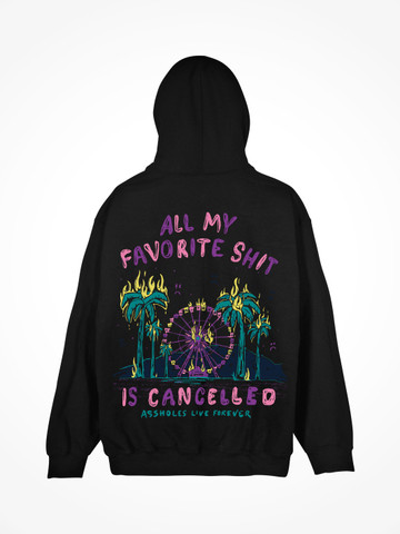 ALL MY FAVORITE SHIT IS CANCELLED • Black Hoodie