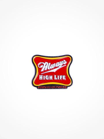 ALWAYS HIGH LIFE • Pin