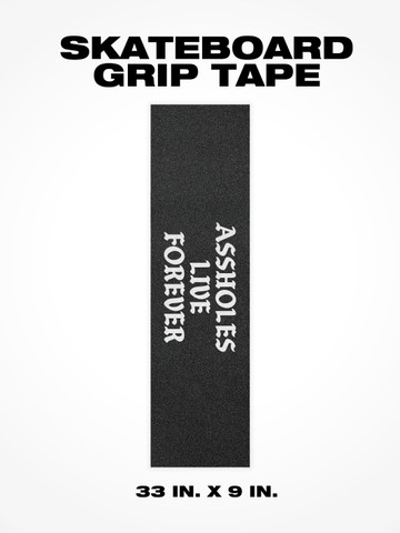 ASSHOLES LIVE FOREVER • Grip Tape