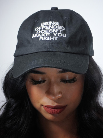 BEING OFFENDED DOESNT MAKE YOU RIGHT • Black Dad Hat