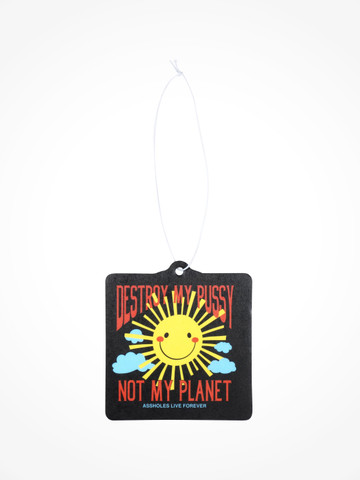 DESTROY MY PUSSY NOT MY PLANET • Air Freshener