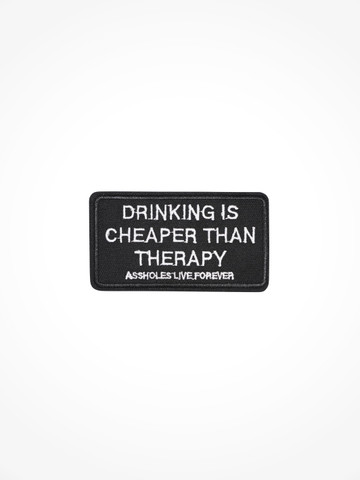 DRINKING IS CHEAPER THAN THERAPY • Patch