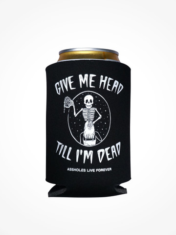 GIVE ME HEAD TILL IM DEAD • Black Coozie