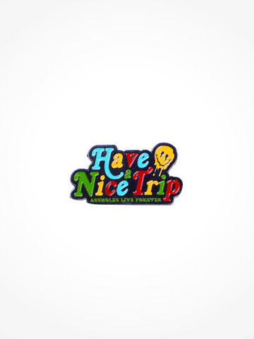 HAVE A NICE TRIP • Pin