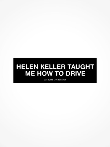HELEN KELLER TAUGHT ME HOW TO DRIVE • Bumper Sticker