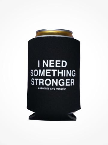 I NEED SOMETHING STRONGER • Black Coozie