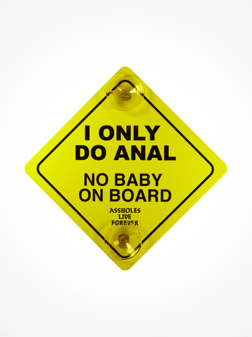 I ONLY DO ANAL NO BABY ON BOARD  • Car Sign