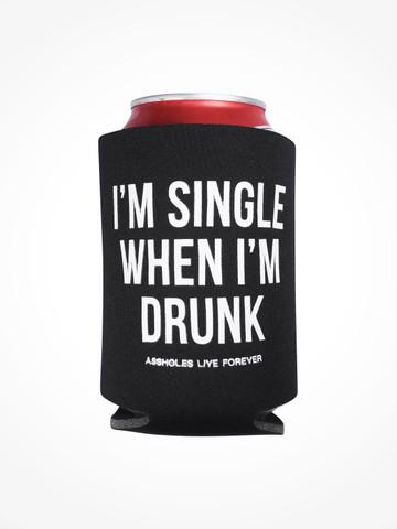 IM SINGLE WHEN IM DRUNK • Black Coozie
