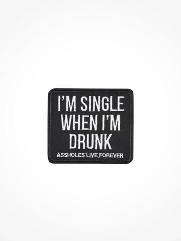 IM SINGLE WHEN IM DRUNK • Patch