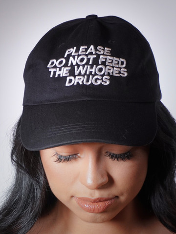 PLEASE DO NOT FEED THE WHORES DRUGS • Black Dad Hat