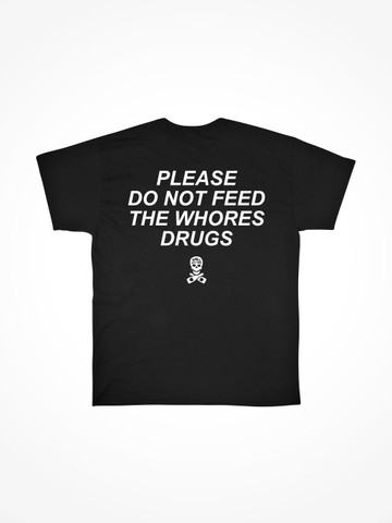PLEASE DO NOT FEED THE WHORES DRUGS • Black Tee