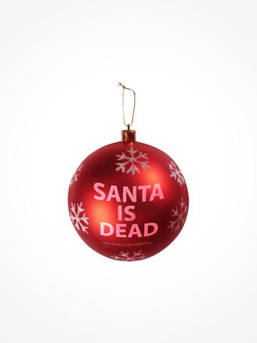 SANTA IS DEAD • Shatter Proof Ornament