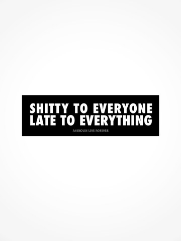 SHITTY TO EVERYONE LATE TO EVERYTHING • Bumper Sticker