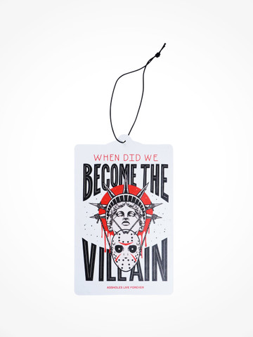 WHEN DID WE BECOME THE VILLAIN • Air Freshener
