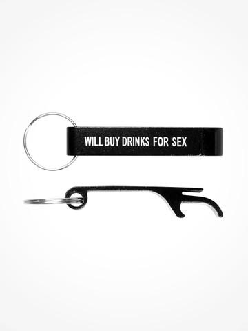 WILL BUY DRINKS FOR SEX • Black Bottle Opener