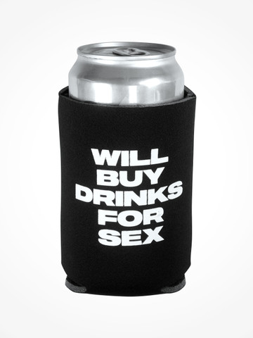 WILL BUY DRINKS FOR SEX • Black Coozie