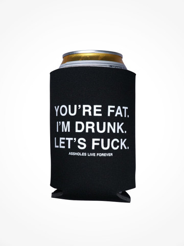YOURE DRUNK IM FAT LETS FUCK • Black Coozie