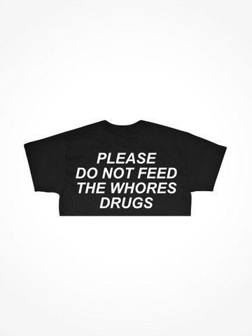 PLEASE DO NOT FEED THE WHORES DRUGS • Black Crop Tee