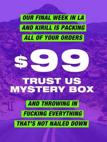 FINAL WEEK IN LA  • Trust Us Mystery Box