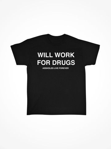 WILL WORK FOR DRUGS • Black Tee