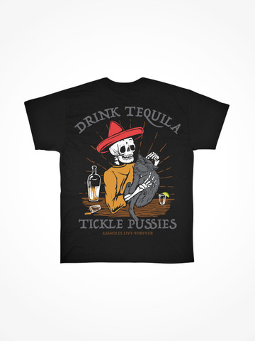 DRINK TEQUILA TICKLE PUSSIES • Black Tee