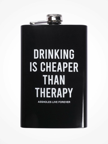 DRINKING IS CHEAPER THAN THERAPY • Flask