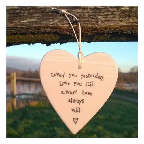 """Porcelain Hanging Heart. • White heart with the words: """"Loved you yesterday Love you still always have always will"""" • L9.5cm x W9cm + string for hanging"""