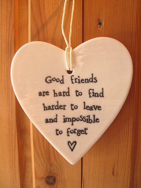 Porcelain Hanging Heart- Good friends are hard to find, harder to leave and impossible to forget.
