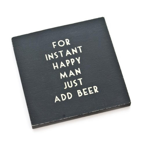 Coaster - Gift for Him - For Happy man Add Beer