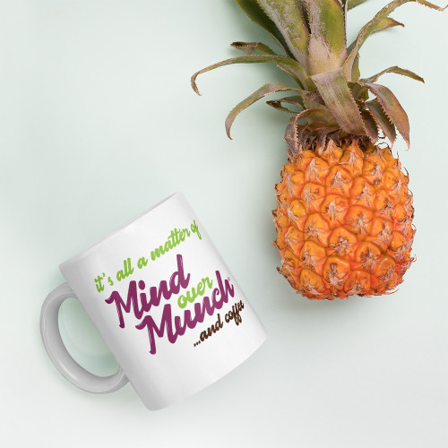 Mind Over Munch... and Coffee - Mug - 2 sizes!