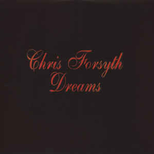 Chris Forsyth – Dreams - LP *NEW*