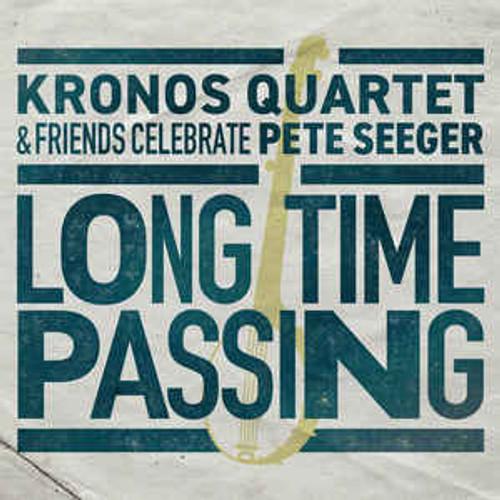 Kronos Quartet & Friends Celebrate Pete Seeger – Long Time Passing - 2LP *NEW*