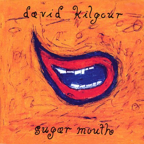 David Kilgour – Sugar Mouth - CD *NEW*