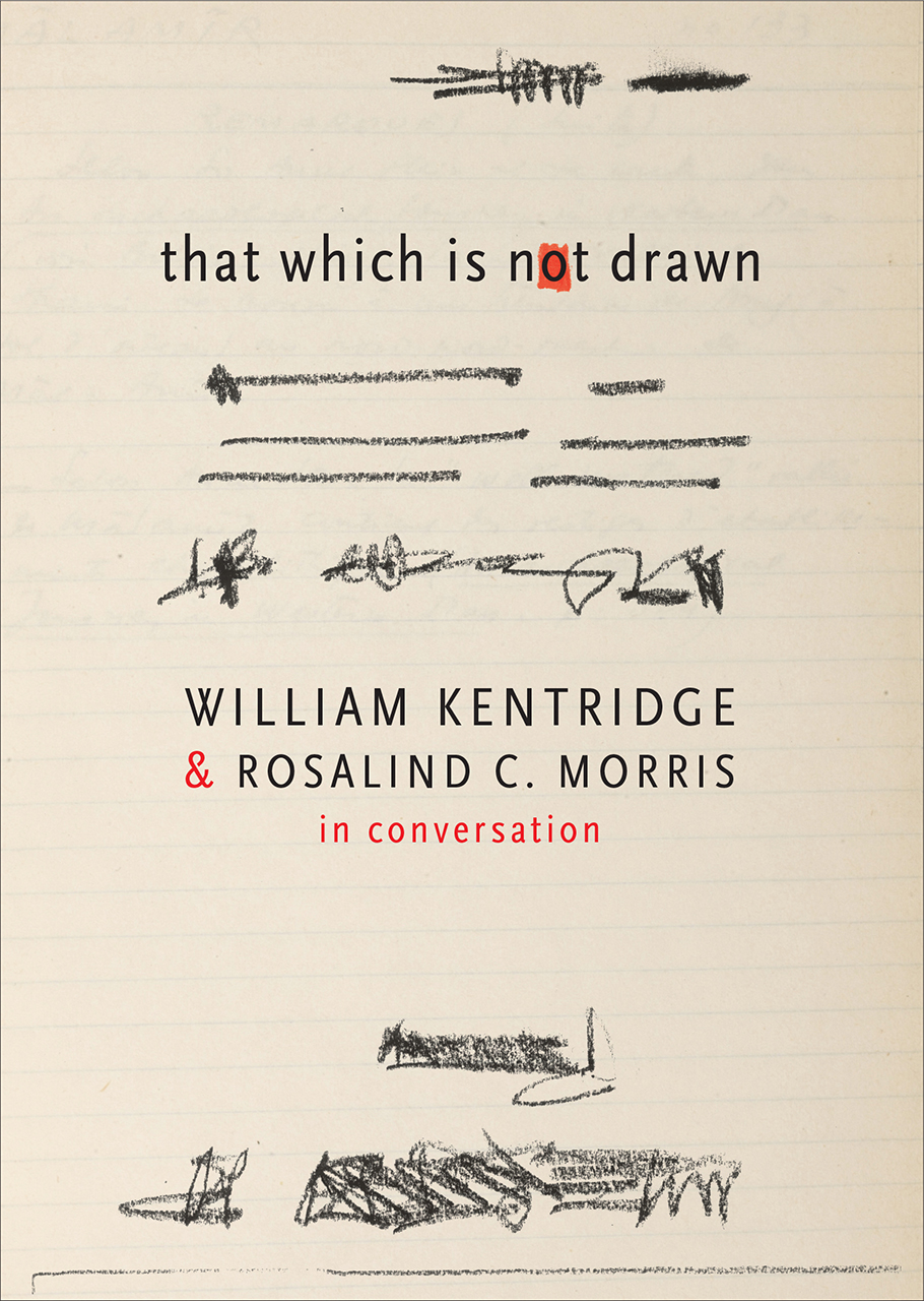 That Which Is Not Drawn : Conversations  by William Kentridge and Rosalind C. Morris | Seagull Books