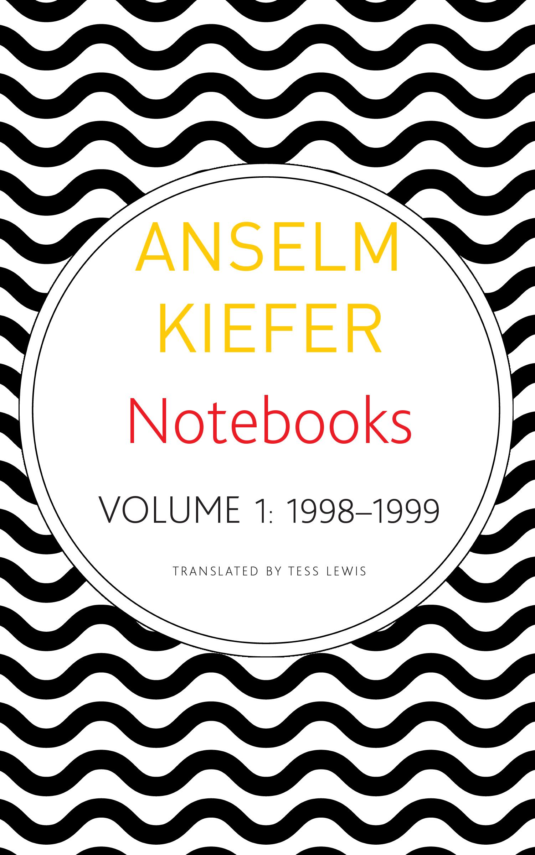 Notebooks, Volume 1, 1998–1999 by Anselm Kiefer   Seagull Books