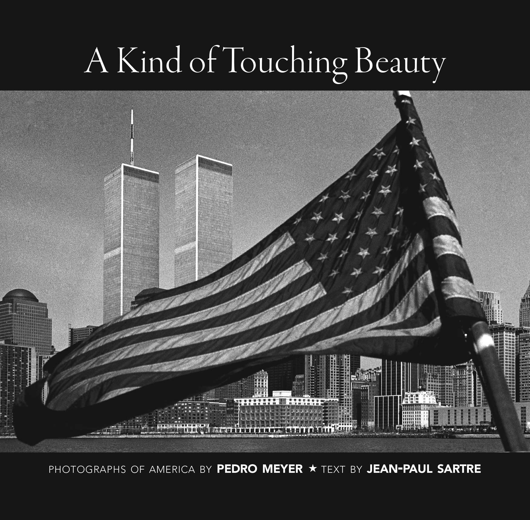 A KIND OF TOUCHING BEAUTY : Photographs of America by Pedro Meyer Text by Jean-Paul Sartre | Seagull Books