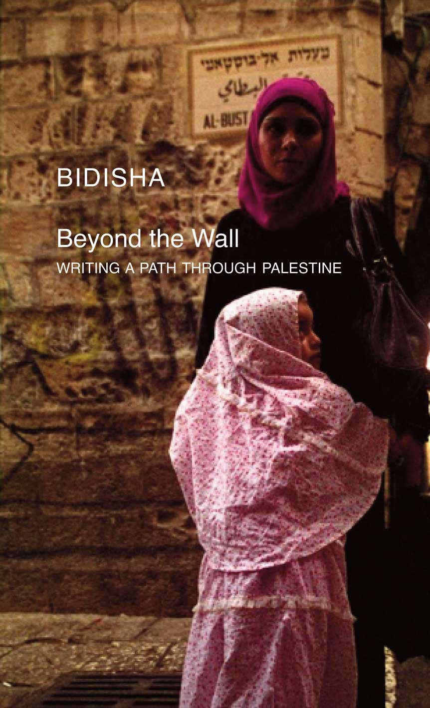 Beyond the Wall:  Writing a Path through Palestine by Bidisha |  Seagull Books