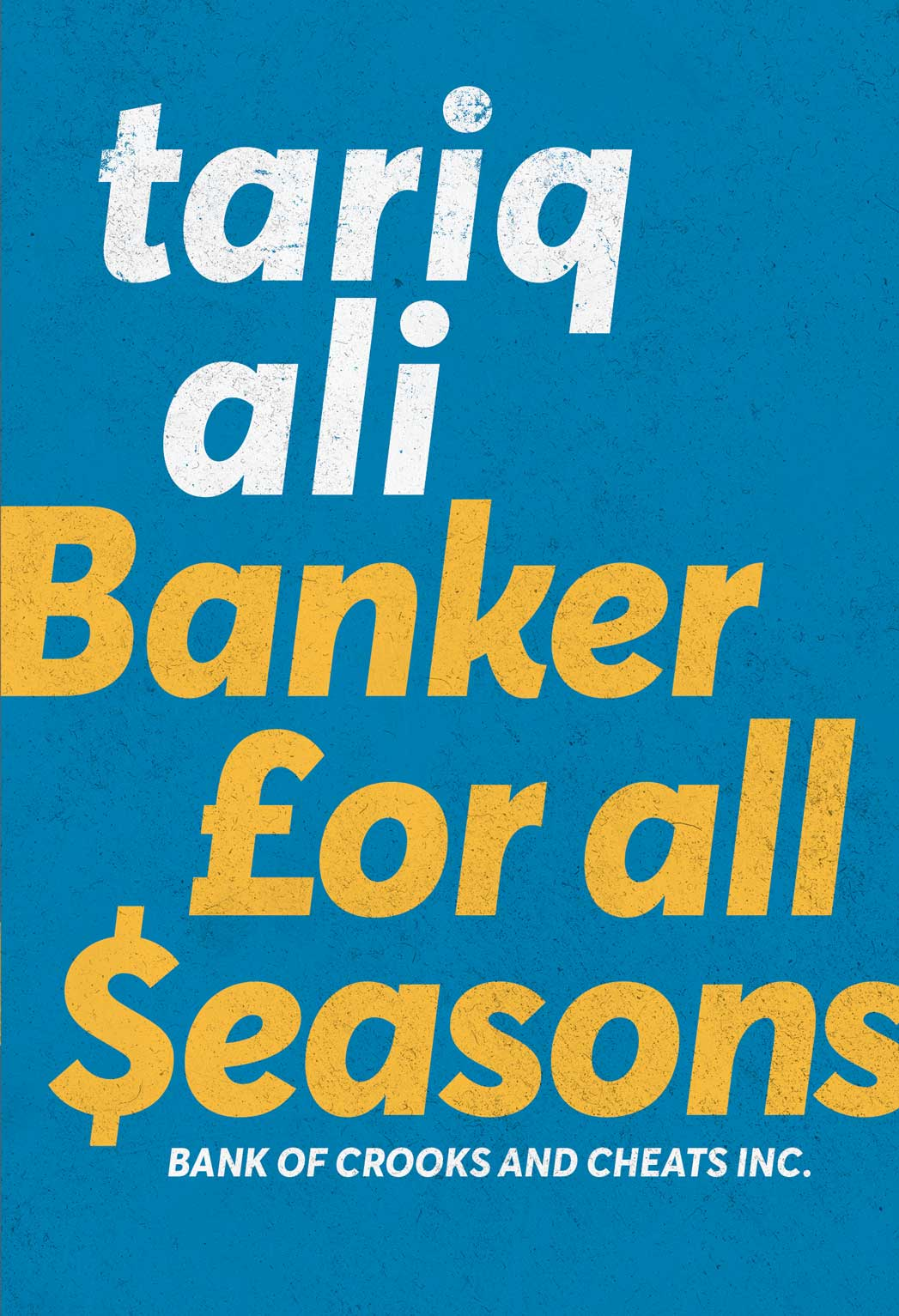 Banker for All Seasons : Bank of Crooks and Cheats Inc. by Tariq Ali |  Seagull Books