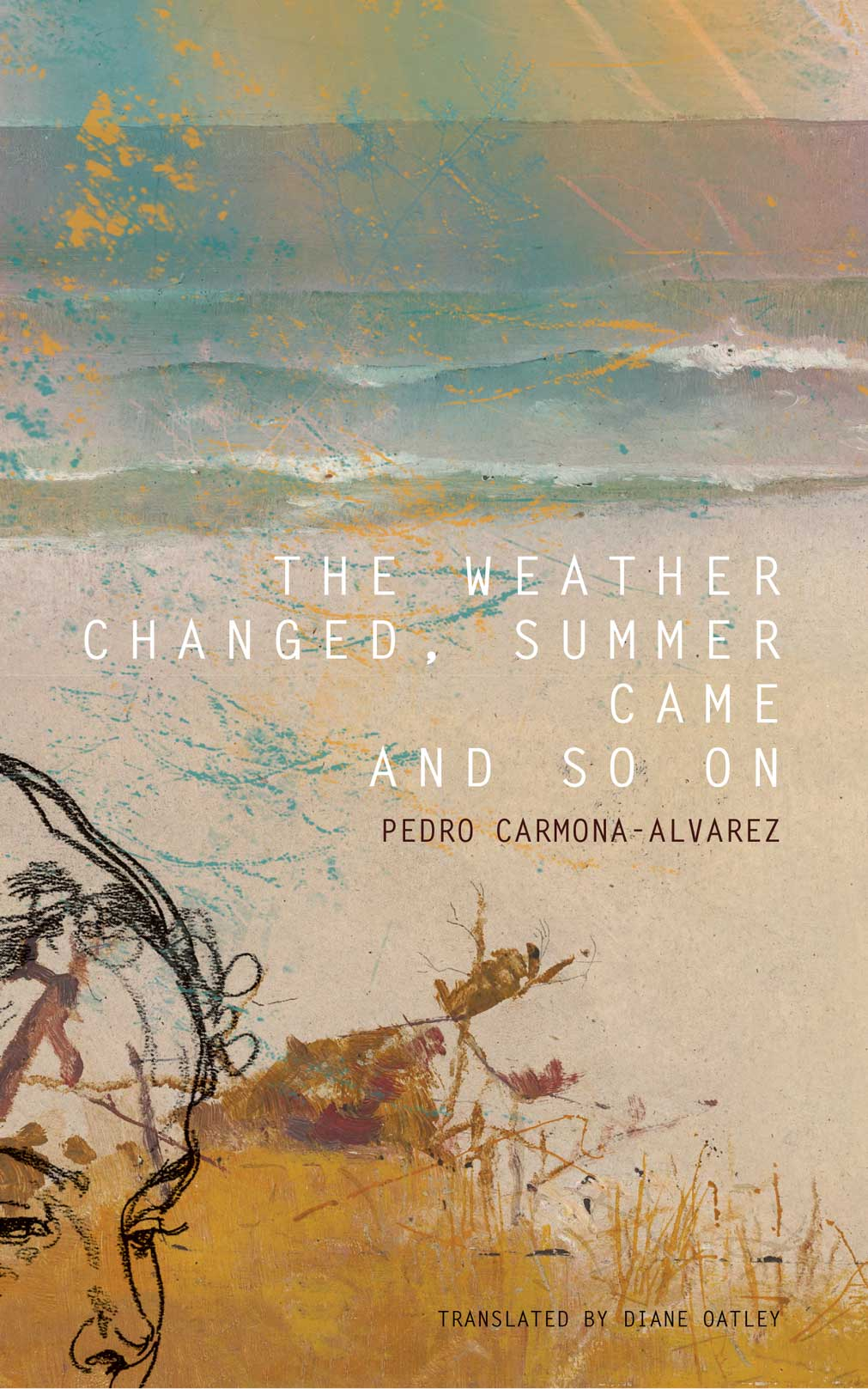 The Weather Changed, Summer Came and So On by Pedro Carmona-Alvarez | Seagull Books