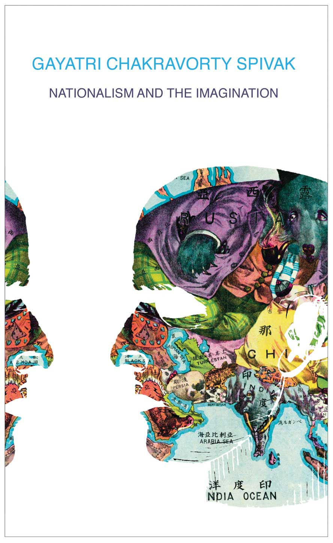 Nationalism and the Imagination  by Gayatri Chakravorty Spivak | Seagull Books